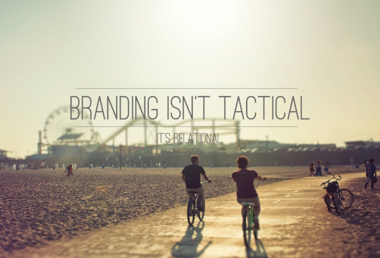 Branding isn't transactional, it's relational